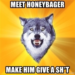 Courage Wolf - meet honeybager make him give a sh*t
