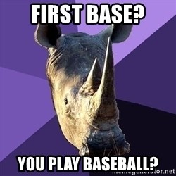 Sexually Oblivious Rhino - first base? you play baseball?
