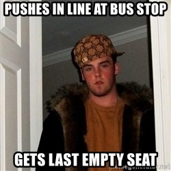 Scumbag Steve - pushes in line at bus stop gets last empty seat