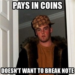 Scumbag Steve - pays in coins doesn't want to break note