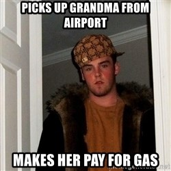 Scumbag Steve - picks up grandma from airport makes her pay for gas