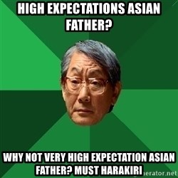 High Expectations Asian Father - high expectations asian father? why not very high expectation asian father? Must Harakiri