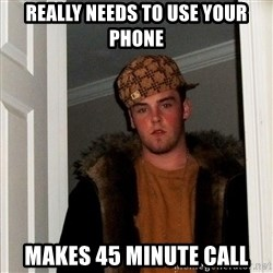 Scumbag Steve - really needs to use your phone makes 45 minute call