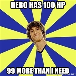 dendi - Hero has 100 hp 99 more than ı need