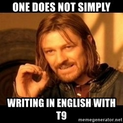Does not simply walk into mordor Boromir  - ONe does not simply writing in english with t9