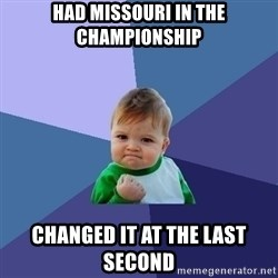 Success Kid - had missouri in the championship changed it at the last second