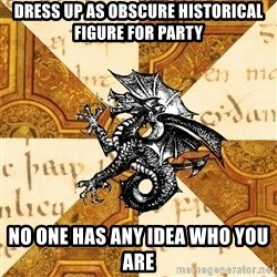 History Major Heraldic Beast - Dress up as obscure historical figure for party no one has any idea who you are