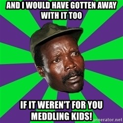 Mad Kony - and i would have gotten away with it too if it weren't for you meddling kids!