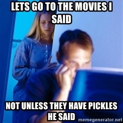 Redditors Wife - Lets go to the movies I said not unless they have pickles he said