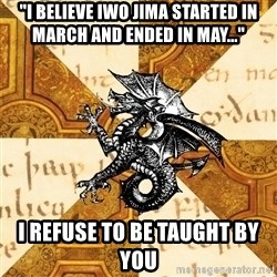 "History Major Heraldic Beast - ""i believe iwo jima started in march and ended in may..."" i refuse to be taught by you"