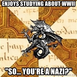 "History Major Heraldic Beast - Enjoys studying about WWII ""So... you're a Nazi?"""