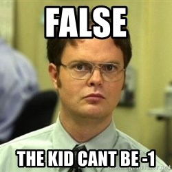 Dwight Meme - False the kid cant be -1