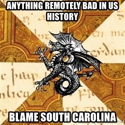 History Major Heraldic Beast - Anything remotely bad in us history blame south carolina