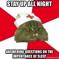 Nursing Student Cat - stay up all night answering questions on the importance of sleep