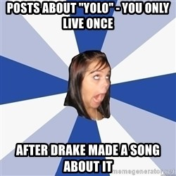 "Annoying Facebook Girl - POsts about ""YOLO"" - You only live once After Drake made a song about it"