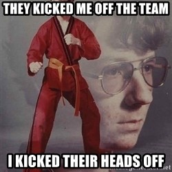 PTSD Karate Kyle - They kicked me off the team I kicked their heads off