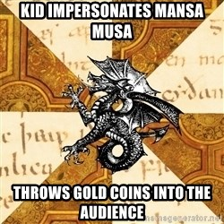 History Major Heraldic Beast - Kid impersonates Mansa Musa throws gold coins into the audience