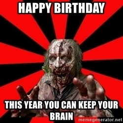 Zombie - Happy Birthday This year you can keep your brain
