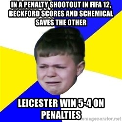 Leeds Kid - In a penalty shootout in fifa 12, beckford scores and schemical saves the other Leicester win 5-4 on penalties