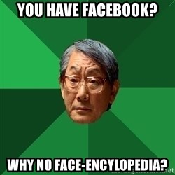 High Expectations Asian Father - you have facebook? why no face-encylopedia?