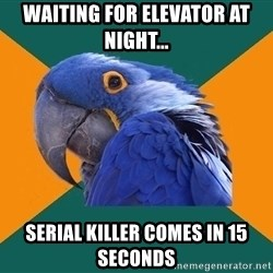 Paranoid Parrot - waiting for elevator at night... serial killer comes in 15 seconds