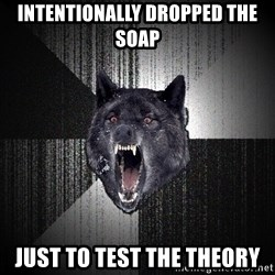 Insanity Wolf - Intentionally dropped the soap Just to test the theory