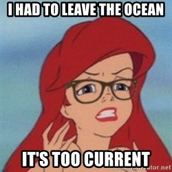 Hipster Ariel - I had to leave the ocean It's too current