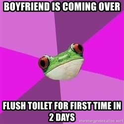 Foul Bachelorette Frog - Boyfriend is coming over Flush toilet for first time in 2 days