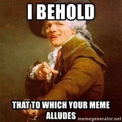 Joseph Ducreux - i behold THAT TO WHICH YOUR MEME ALLUDES