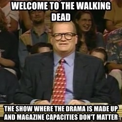 DrewCarey - WELCOME TO THE WALKING DEAD THE SHOW WHERE THE DRAMA IS MADE UP AND MAGAZINE CAPACITIES DON'T MATTER