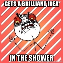 iHate - GETS a BRILLIANT IDEA IN THE SHOWER