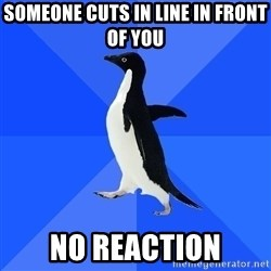 Socially Awkward Penguin - SOMEONE CUTS IN LINE IN FRONT OF YOU NO REACTION