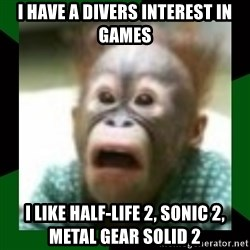FattDaddyInc - I have a divers interest in games I like half-life 2, sonic 2, metal gear solid 2