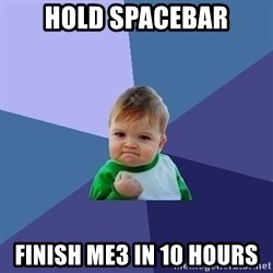 Success Kid - hold spacebar finish ME3 in 10 hours