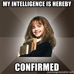 Miss smarty - My intelligence is hereby confirmed