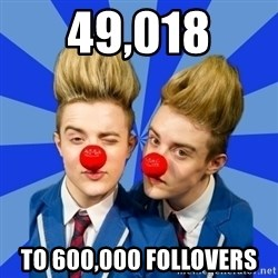 Jedward  - 49,018 To 600,000 follovers