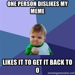 Success Kid - One person dislikes my meme likes it to get it back to 0