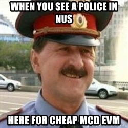 nalchikpolice - when you see a police in nus here for cheap mcd evm