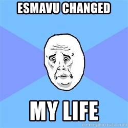 Okay Guy - ESMAVU changed  my life
