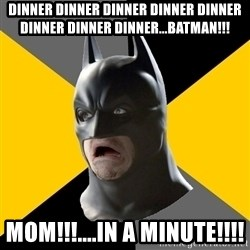 Bad Factman - Dinner dinner dinner dinner dinner dinner dinner dinner...batman!!! MOM!!!....in a minute!!!!