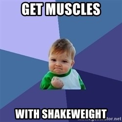 Success Kid - Get muscles with shakeweight