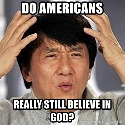 Confused Jackie Chan - Do americans really still believe in god?