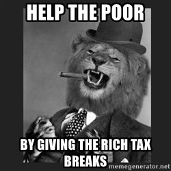 Gentleman Lion - Help the poor By giving the rich tax breaks