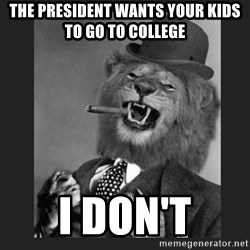 Gentleman Lion - The president wants your kids to go to college I don't