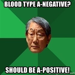 High Expectations Asian Father - blood type a-negative? should be a-positive!