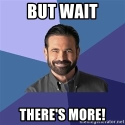 Billy Mays - but wait there's more!