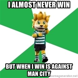 sporting - I almost never win but when i win IS AGAINSt MAN CIty
