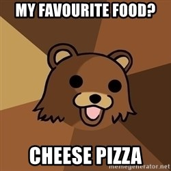 Pedobear - My FAVOURITE food?  Cheese Pizza