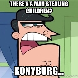 Dinkleberg - tHERE'S A MAN STEALING CHILDREN? konyburg...