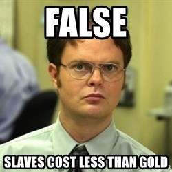 Dwight Meme - false slaves cost less than gold
